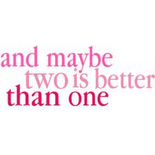 two is better